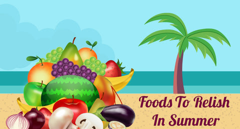 Foods To Relish In Summer