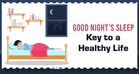 GOOD NIGHT'S SLEEP - KEY TO A HEALTHY LIFE