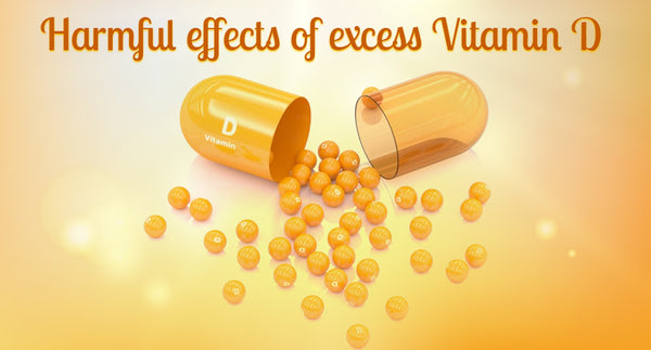Harmful effects of excess Vitamin D