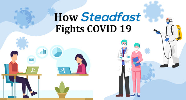 HOW STEADFAST FIGHTS COVID 19