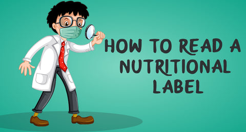 HOW TO READ A NUTRITIONAL LABEL