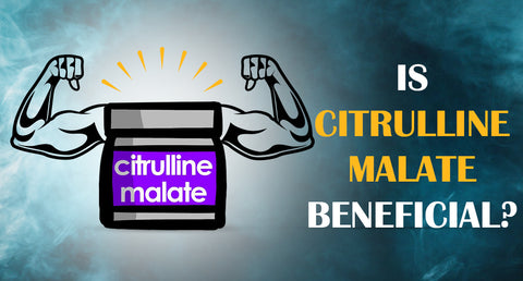 IS CITRULLINE MALATE BENEFICIAL?