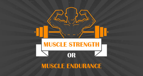 WHICH IS IMPORTANT - MUSCLE STRENGTH OR MUSCLE ENDURANCE?