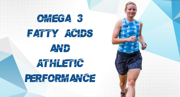 OMEGA 3 FATTY ACIDS AND ATHLETIC PERFORMANCE