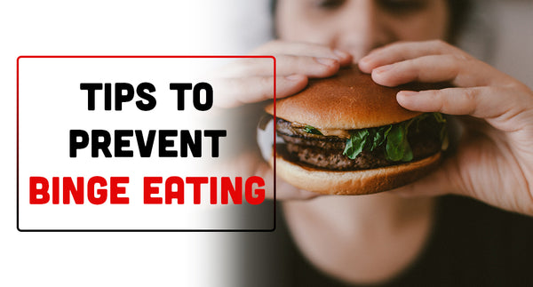 TIPS TO PREVENT BINGE EATING