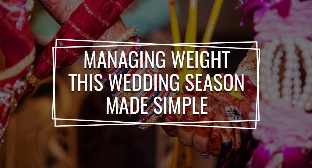Managing Weight This Wedding Season Made Simple!