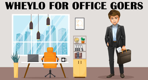 WHEYLO FOR OFFICE GOERS