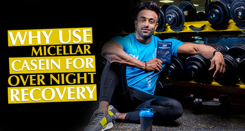 WHY USE MICELLAR CASEIN FOR  OVERNIGHT RECOVERY