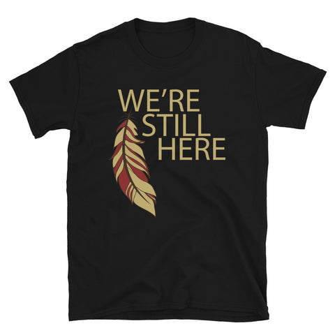 We're Still Here Feather Unisex T-shirts (Light)