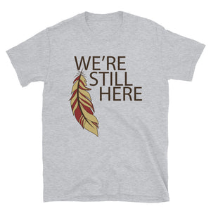We're Still Here Feather Unisex T-shirts (Dark)