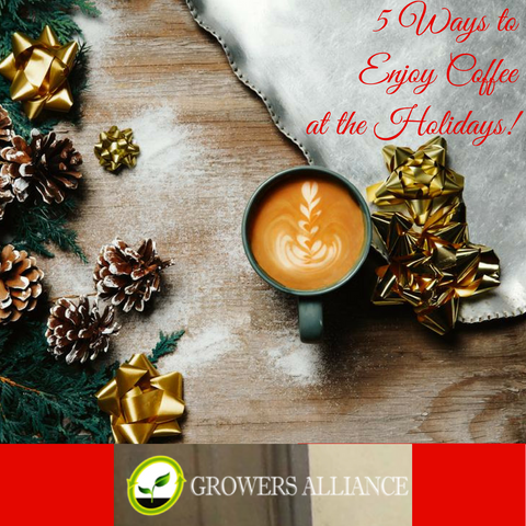 Growers Alliance-5 Ways to Enjoy Coffee at the Holidays