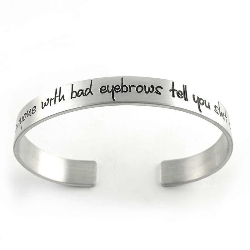 Don't Trust People With Bad Eyebrows - Cuff Bracelet - Spiffing