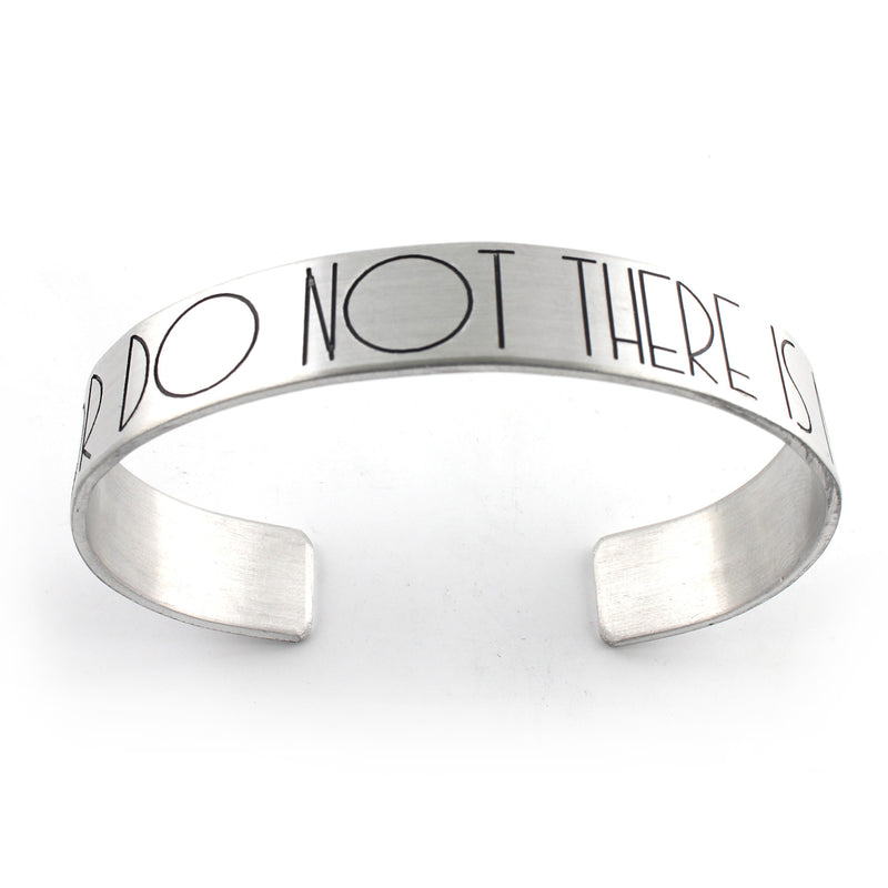 Do or Do Not, There is No Try - Cuff Bracelet - Spiffing