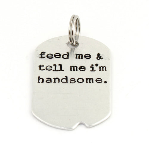 Pet Collar Tag - Feed Me & Tell Me I'm Handsome
