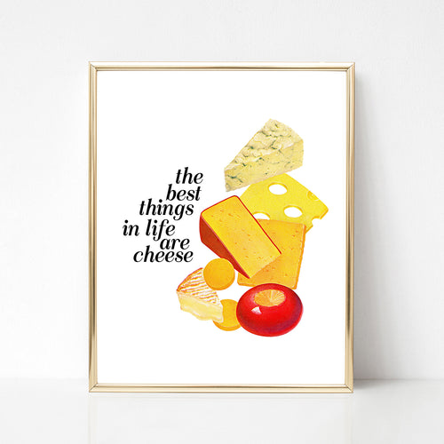The Best Things in Life Are Cheese Print - Spiffing