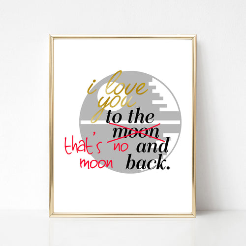 I Love You to the- That's No Moon Print - Spiffing