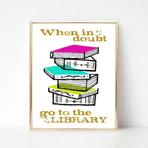 When in Doubt Go to the Library Print - Spiffing