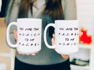 """You're the Rachel to My Monica"" Ceramic Mug"