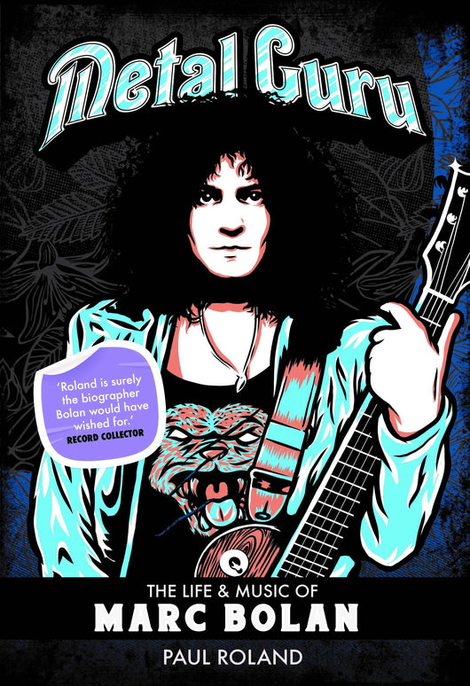 'Metal Guru - The Life & Music of Marc Bolan' book by Paul Roland