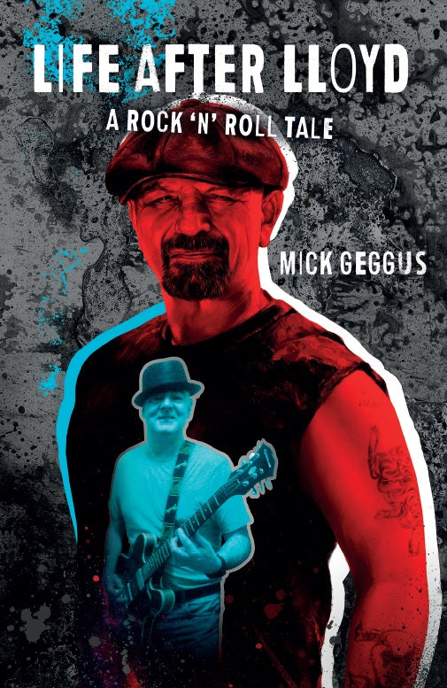 Mick Geggus - Life After Lloyd - A Rock 'n' Roll Tale (Signed Copies) (Shipping early July)