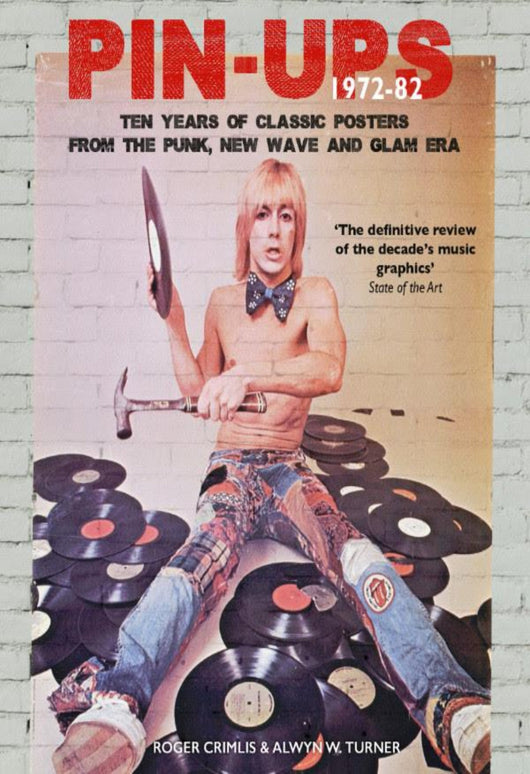 Pin-Ups 1972-82: Ten Years Of Classic Posters From The Punk, New Wave And Glam Era book