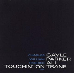 Charles Gayle/William Parker/Rashied Ali - Touchin' On Trane - Vinyl LP