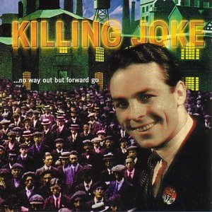 Killing Joke - No Way Out But Forward Go CD