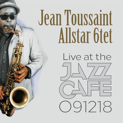Jean Toussaint Allstar 6tet - Live At The Jazz Café  - CD