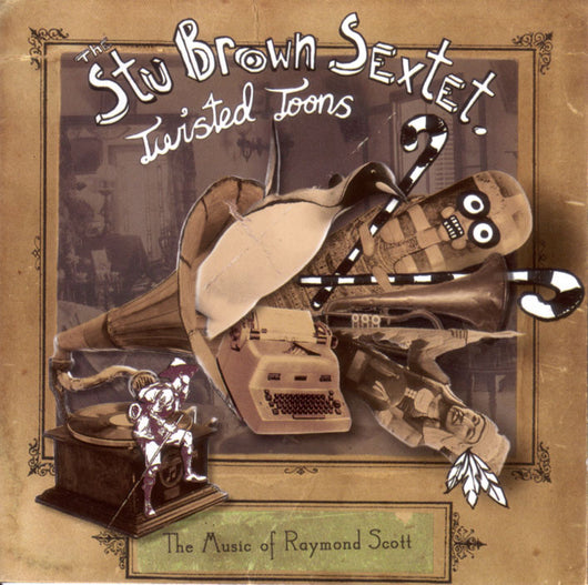 The Stu Brown Sextet - Twisted Toons: The Music Of Raymond Scott - CD