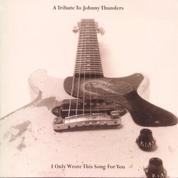 I Only Wrote This Song For You - A Tribute To Johnny Thunders - 2CD