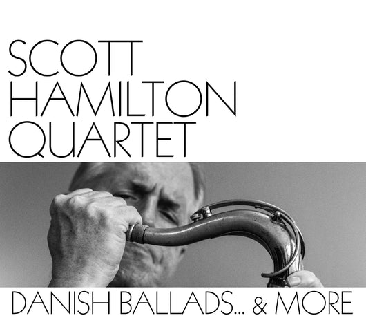 Scott Hamilton Quartet - Danish Ballads… CD/LP