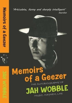 Jah Wobble - Memoirs Of A Geezer (2018 Edition)