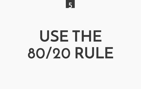 use the 80/20 rule