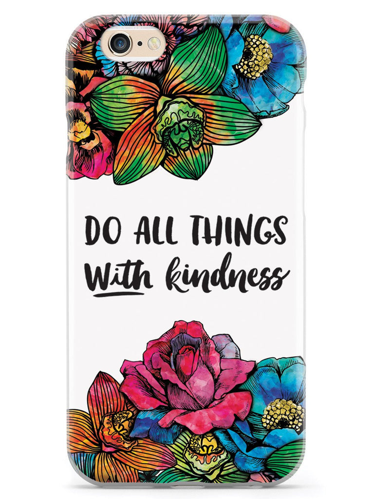 Do All Things With Kindness - Watercolor Flowers Case - pipercleo.com