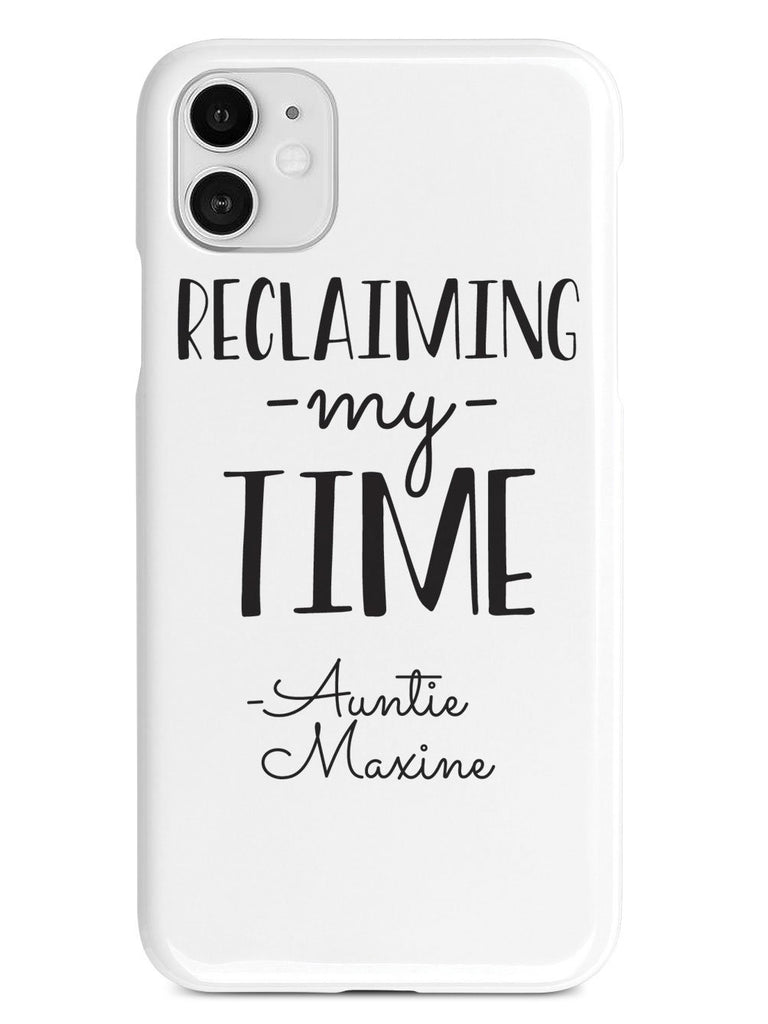Reclaiming My Time - Auntie Maxine - White Case - pipercleo.com