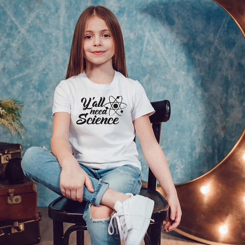 Y'all need SCIENCE Youth Size T-Shirt