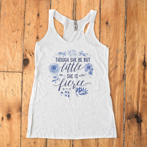 Though She Be But Little She Is Fierce Racerback Tank