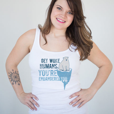 Get Woke Humans You're Endangered Too Ladies' Tank