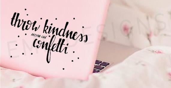 Throw Kindness around Like Confetti Decal