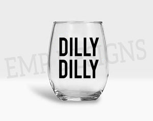 Dilly Dilly Wine Glass
