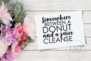 Somewhere between a Donut and a Juice Cleanse Vinyl Decal - EMP VINYL DESIGNS