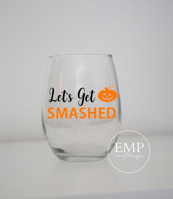 Let's Get Smashed Wine Glass - EMP VINYL DESIGNS