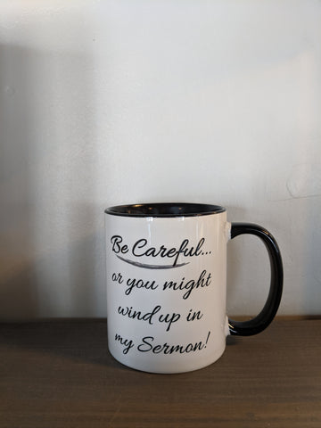 Be Careful Or You'll Wind up in My Sermon Mug - Drinklings