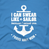 Women's Proud Navy Mom: I Can Swear Like a Sailor Because I Raised One Tee