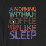 """A Morning Without Coffee is Like Sleep"" Unisex T-Shirt"