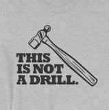 """This is Not a Drill"" Hammer Tool Unisex T-Shirt"