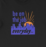 """Be on the Job Everyday"" Worker's Retro Motivational Unisex Tee"