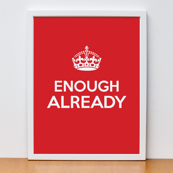 keep calm, enough already, carry on poster, wall art
