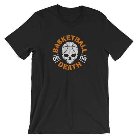 Basketball or Death Short-Sleeve Unisex T-Shirt
