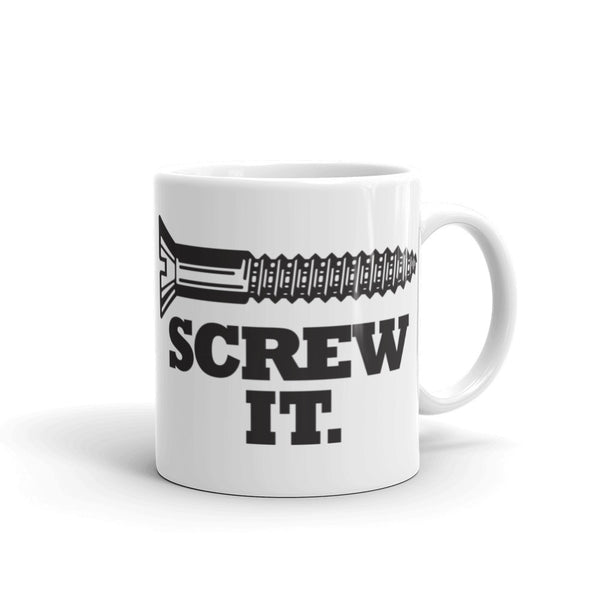 """Screw it."" Mug"